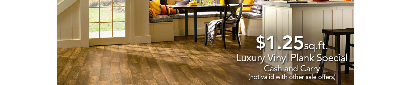 $1.25 sq.ft. - Luxury Vinyl Plank Special - Cash and Carry - (not valid with other sale offers)