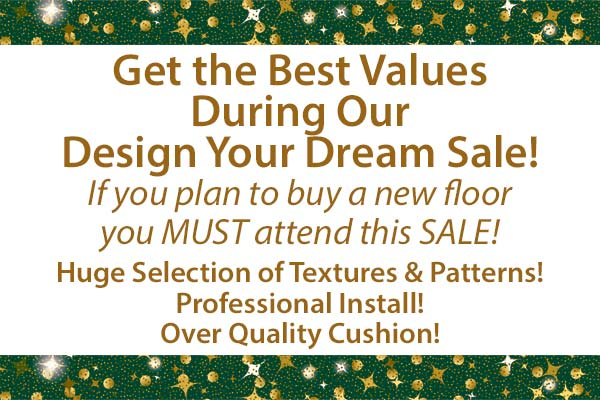 Get the Best Values During Our Designer Carpet Sale! If you plan to buy a new floor you MUST attend this SALE! Huge Selection of Textures & Patterns!  Professional Install! Over Quality Cushion!