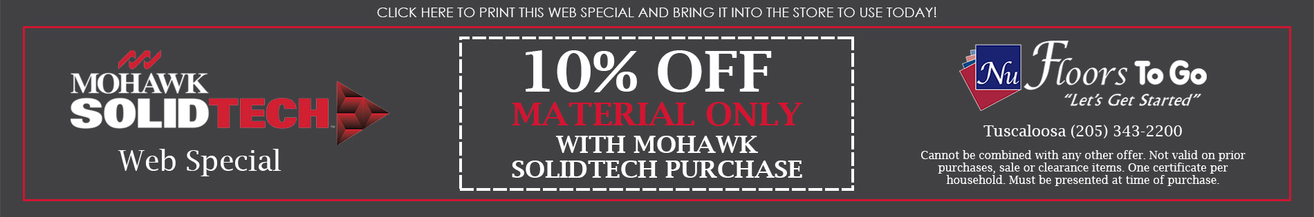 Mohawk SolidTech Web Special - 10% Off Material Only - Nu Floors To Go in Tuscaloosa, Alabama - Cannot be combined with any other offer. Not valid on prior purchases, sale, or clearance items. One certificate per household. Must be presented at time of purchase.