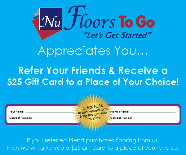 Refer a friend and get a $25 gift card of your choice - only at Nu-Floors To Go in Tuscaloosa, Alabama!