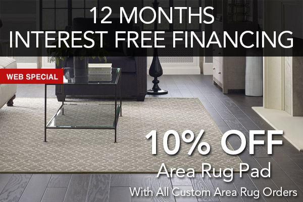 10% Off Area Rug Pad With All Custom Area Rug Orders | 12 months interest free financing