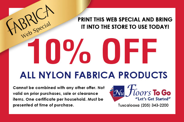 Fabrica Web Special - 10% off all nylon fabrica products - Nu Floors To Go in Tuscaloosa, Alabama - Cannot be combined with any other offer. Not valid on prior purchases, sale, or clearance items. One certificate per household. Must be presented at time of purchase.