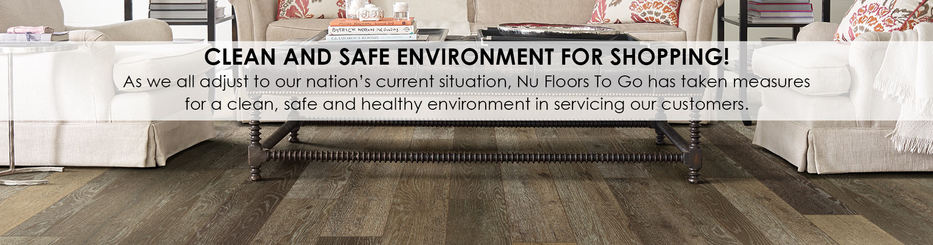 Clean and Safe Environment for Shopping! As we all adjust our nation's current situation, Nu Floors To Go has taken measures for a clean, safe and healthy environment in servicing our customers.