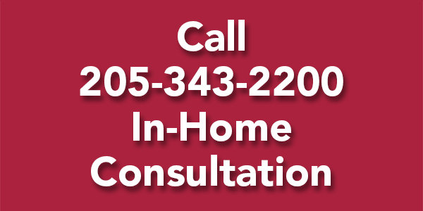Call 205-343-2200 In-Home Consultation